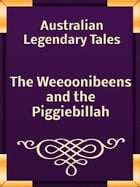 The Weeoonibeens and the Piggiebillah by Australian Legendary Tales