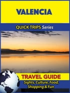 Valencia Travel Guide (Quick Trips Series): Sights, Culture, Food, Shopping & Fun by Shane Whittle