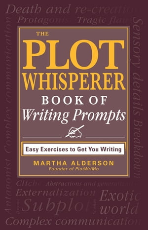 The Plot Whisperer Book of Writing Prompts Easy Exercises to Get You Writing