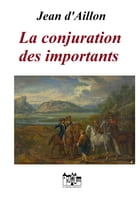 La conjuration des importants by Jean d'Aillon