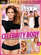 PEOPLE the Secrets to a Celebrity Body: How to Look Great & Feel Confident by The Editors of PEOPLE