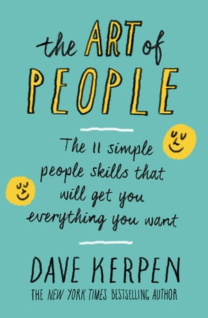 The Art of People The 11 Simple People Skills That Will Get You Everything You Want