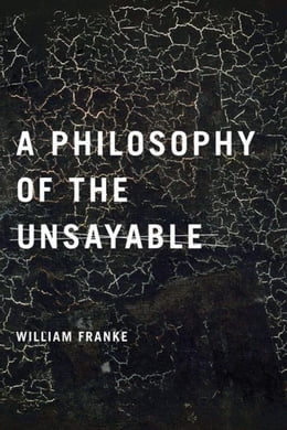 Book A Philosophy of the Unsayable by Franke, William P.