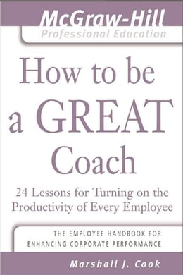 Book How to Be A Great Coach: 24 Lessons for Turning on the Productivity of Every Employee by Cook, Marshall J.