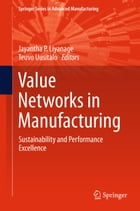 Value Networks in Manufacturing: Sustainability and Performance Excellence by Jayantha P Liyanage