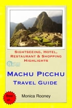Machu Picchu, Peru Travel Guide - Sightseeing, Hotel, Restaurant & Shopping Highlights (Illustrated) by Monica Rooney
