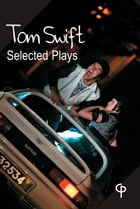 Tom Swift Selected Plays: Original plays by Tom Swift by Tom Swift