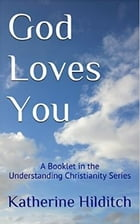 God Loves You: A Booklet by Katherine Hilditch