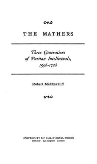The Mathers: Three Generations of Puritan Intellectuals, 1596–1728