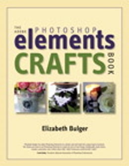 Book The Adobe Photoshop Elements Crafts Book by Elizabeth Bulger