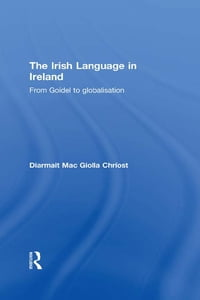 The Irish Language in Ireland: From Goídel to Globalisation