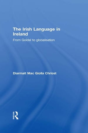 The Irish Language in Ireland From Go�del to Globalisation