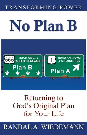 No Plan B: Returning to God's Original Plan for Your Life by Randal A. Wiedemann