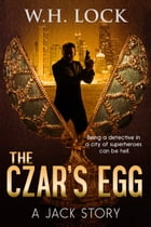 The Czar's Egg: The Jack Stories, #1 by W.H. Lock