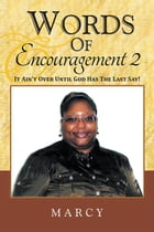 Words of Encouragement 2: It Ain't over Until God Has the Last Say! by Marcy Blount