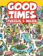 Good Times Puzzles & Mazes by Whelon Chuck