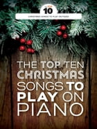 The Top Ten Christmas Songs To Play On Piano by Wise Publications