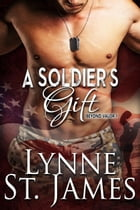 A Soldier's Gift: Beyond Valor, #1 by Lynne St. James