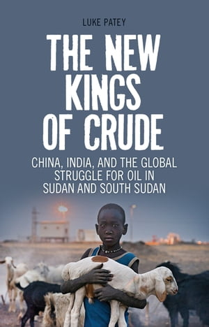 The New Kings of Crude China,  India,  and the Global Struggle for Oil in Sudan and South Sudan