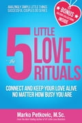 The 5 Little Love Rituals: Connect and Keep Your Love Alive No Matter How Busy You Are 54bc465e-4e93-4245-a111-e6f0a8d708c1