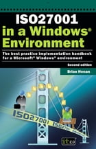 ISO27001 in a Windows ® Environment: The best practice handbook for a Microsoft® Windows® environment by Brian Honan