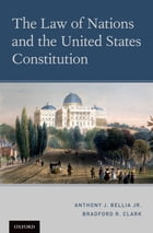 The Law of Nations and the United States Constitution by Anthony J. Bellia Jr.