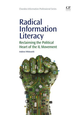 Radical Information Literacy Reclaiming the Political Heart of the IL Movement
