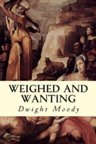 Weighed and Wanting by Dwight Moody