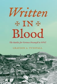 Written in Blood: The Battles for Fortress Przemyl in WWI