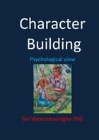 Character Building: Psychological View by Siri Wickramasinghe PhD