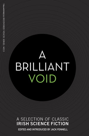 A Brilliant Void: A Selection of Classic Irish Science Fiction