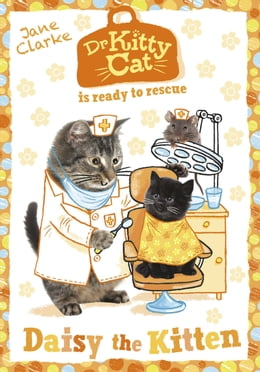 Book Dr KittyCat is Ready to Rescue: Daisy the Kitten by Jane Clarke