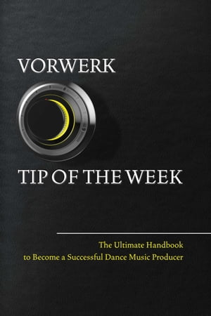 Vorwerk Tip of the week: The Ultimate Handbook to Become a Succesfull Dance Music Producer