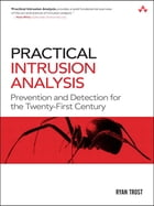 Practical Intrusion Analysis: Prevention and Detection for the Twenty-First Century: Prevention and Detection for the Twenty-First by Ryan Trost