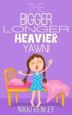 The Bigger Longer Heavier Yawn: Behind The Lore Bedtime Story by Nikki Henley