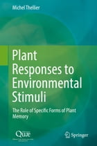 Plant Responses to Environmental Stimuli: The Role of Specific Forms of Plant Memory by Michel Thellier