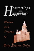 Heartstrings and Happenings: Poems and Poetry of Betty Swensen Dodge by Betty Dodge