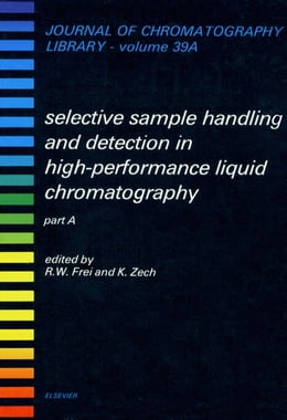 Book Selective Sample Handling and Detection in High-Performance Liquid Chromatography by Frei, R. W.