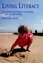 Living Literacy: The human foundations of speaking, writing and reading