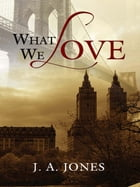 What We Love by J. A. Jones