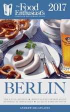 Berlin - 2017: The Food Enthusiast's Complete Restaurant Guide by Andrew Delaplaine