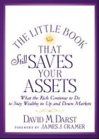 The Little Book that Still Saves Your Assets: What The Rich Continue to Do to Stay Wealthy in Up…