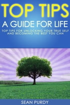 Top Tips A Guide For Life by sean purdy
