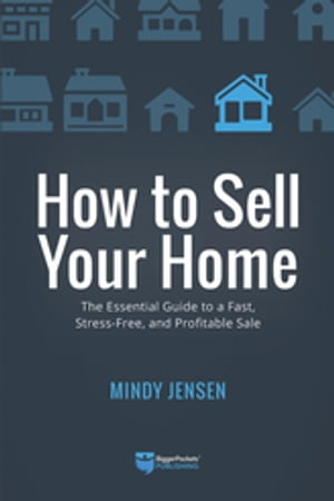 How to Sell Your Home: The Essential Guide to a Fast, Stress-Free, and Profitable Sale by Mindy Jensen