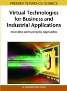 Virtual Technologies for Business and Industrial Applications: Innovative and Synergistic Approaches