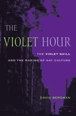 Book The Violet Hour: The Violet Quill and the Making of Gay Culture by David Bergman