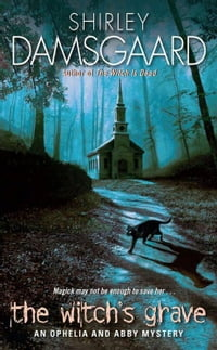 The Witch's Grave: An Ophelia and Abby Mystery