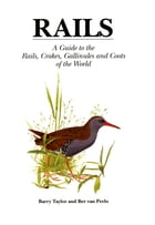 Rails: A Guide to Rails, Crakes, Gallinules and Coots of the World