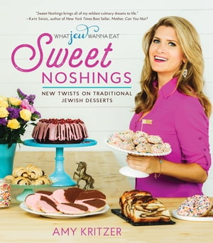 Sweet Noshings: New Twists on Traditional Jewish Desserts by Amy Kritzer