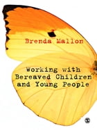 Working with Bereaved Children and Young People by Brenda Mallon